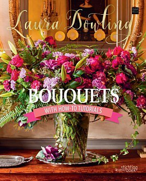 Laura Dowling bouquets with how-to tutorials book flowers powerful positive emotions technique expert guidelines Fleur Creatif Fleur Magazine