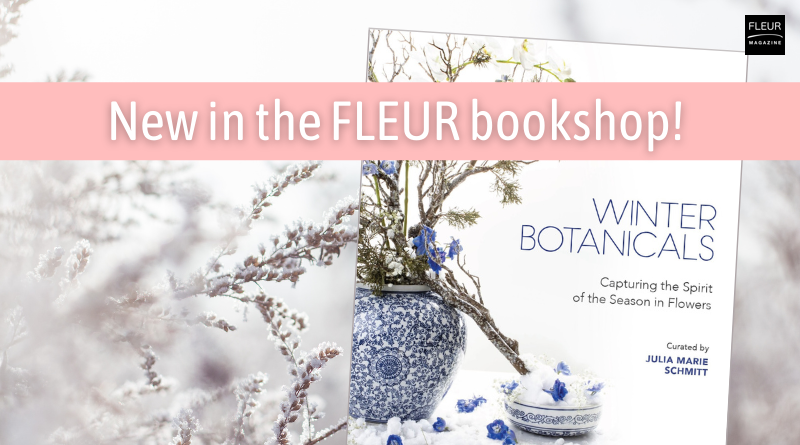 Winter Botanicals by Julia Marie Schmitt new book about floral design botanicals flowers florist inspiration step by step instruction pictures flower lovers art holidays christmas festiv decorations interview new book fleur bookshop fleur creatif magazine buy now!